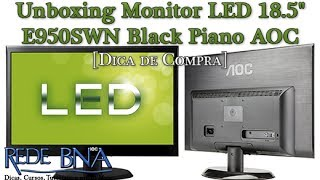 "Unboxing Monitor LED 18.5"" E950SWN Black Piano AOC [www.RedeBNA.com]"