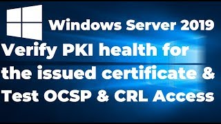 11.  Verify PKI health for the issued certificate | Test OCSP and CRL Access