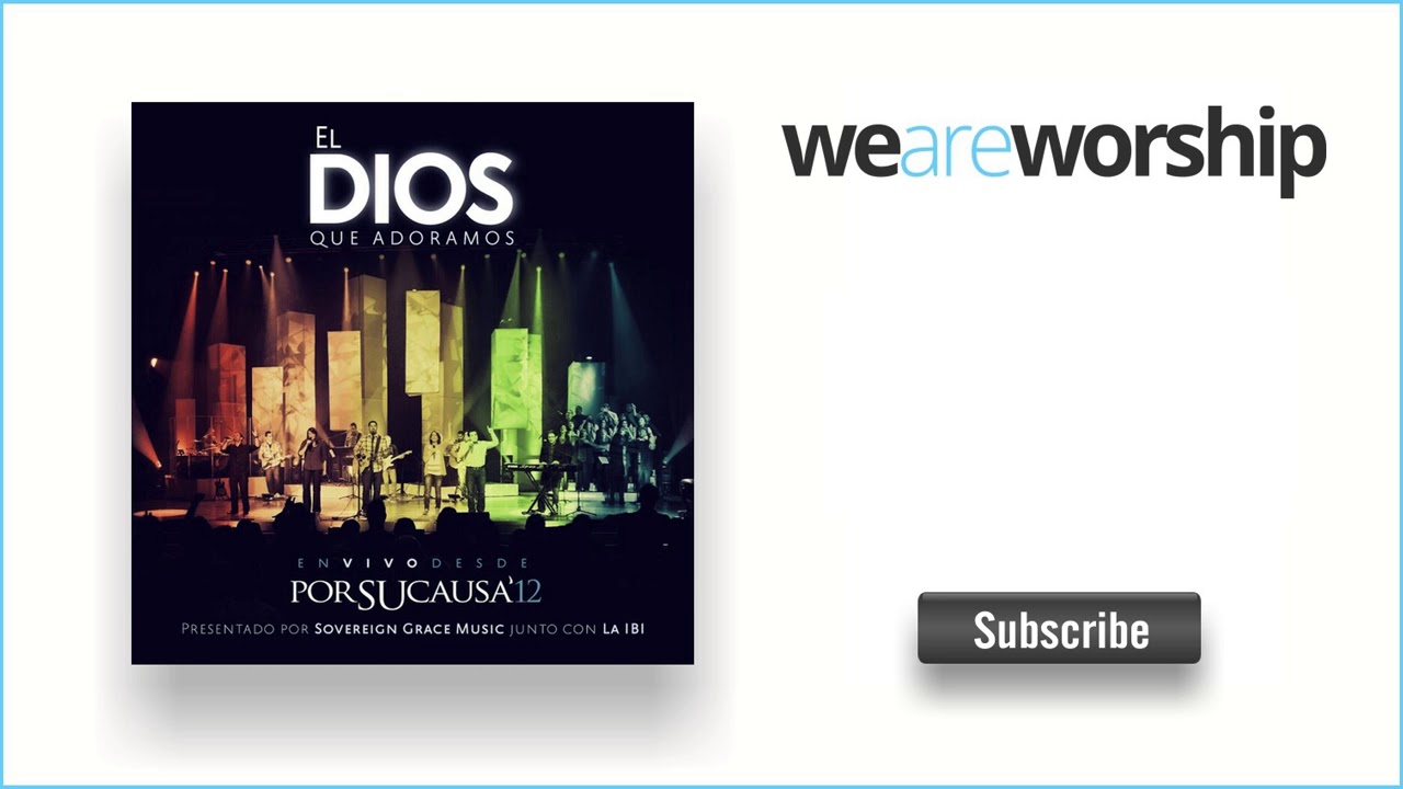 sovereign-grace-music-el-dios-que-adoramos-weareworshipmusic