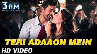 Teri Adaaon Mein Official Video HD | 3 A.M | Rannvijay Singh & Anindita Nayar