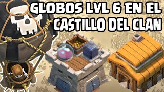 Globos Nivel 6 en el Castillo del Clan en Th3 | Clash of Clans