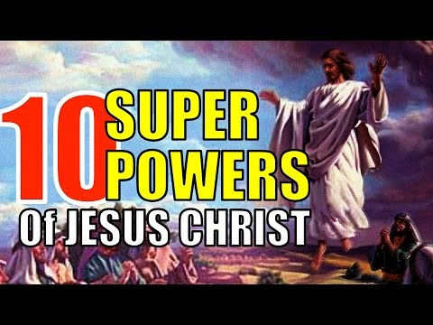 10 INCREDIBLE SUPER POWERS of Jesus Christ that you should know about!!!