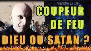 🔥✝️🔥 COUPEUR DE FEU : DIEU OU SATAN ? QUOI EN PENSER ? JUIN 2017  [MORGAN PRIEST]