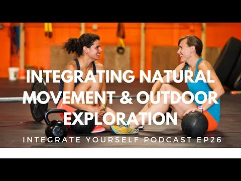 Integrating Natural Fitness and Outdoor Adventure | Integrate Yourself (Podcast) EP26