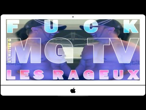  - HD 720 - MG TV - FUCK LES RAGEUX! BY MISTER G