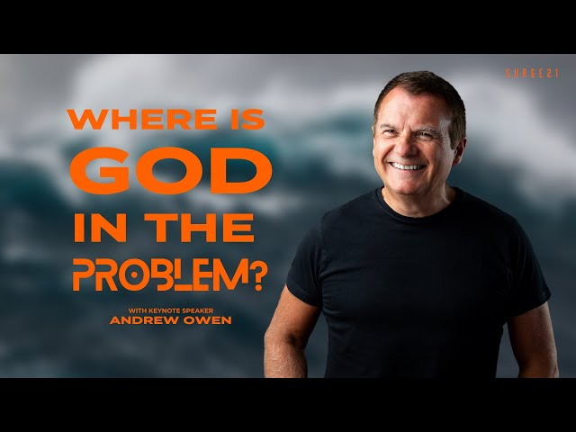 Surge 21 | 11am Service | Where is God in the Problem? | Andrew Owen