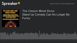 Stand Up Comedy Can No Longer Be Funny