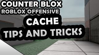 CACHE TIPS AND TRICKS! - COUNTER-BLOX: ROBLOX OFFENSIVE