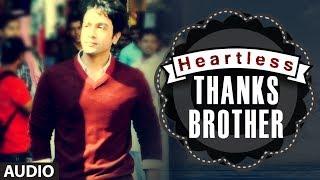 Heartless Thanks Brother Full Song |  Mohit Chauhan | Adhyayan Suman, Ariana Ayam