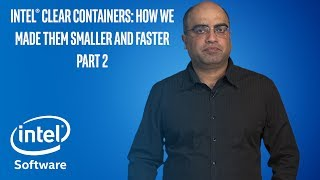 Intel® Clear Containers: How We Made Them Smaller and Faster Part 2 | Intel Software
