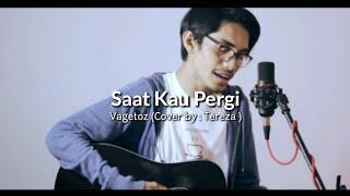 Vagetoz Cover by: Tereza - Saat Kau Pergi