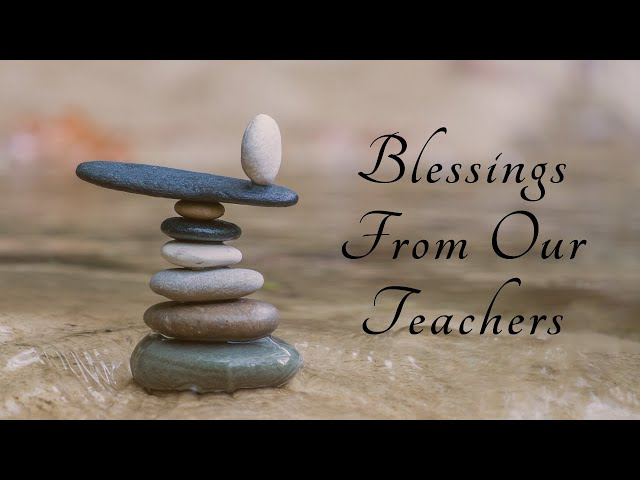 Blessings From Our Teachers