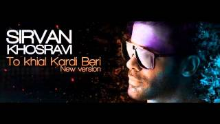Sirvan Khosravi - To Khial Kardi Beri (New Version) 2012
