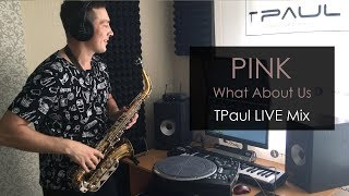 Pink - What About Us (TPaul LIVE Mix)
