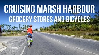 Cruising Marsh Harbour - Grocery Stores & Bicycles