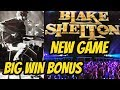 BIG WIN! NEW GAME-BLAKE SHELTON BONUS