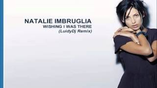 Natalie Imbruglia - Wishing I Was There (LuidyDj Remix)