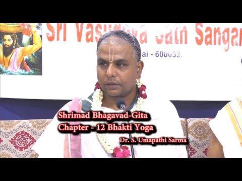 Srimad Bhagavad Gita Chapter 12 Bhakti Yoga by Dr. S. Umapathi Sarma