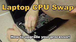 Laptop CPU install, how to upgrade your Laptop CPU