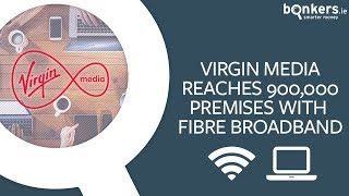 Virgin Media reaches 900,000 premises with fibre broadband