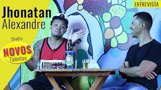 Jhonatan Alexandre l Entrevista l Novos Talentos #01