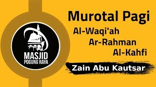 Download Murotal Pagi | Zain Abu Kautsar | Surat Al-Waqi'ah, Ar-Rahman, Al-Kahfi