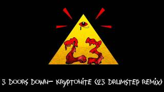 3 Doors Down- Kryptonite (23 Drumstep Remix)
