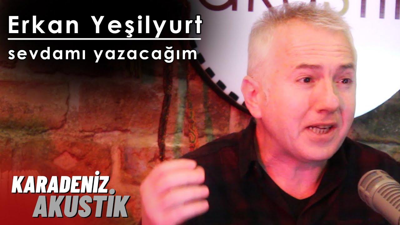 Erkan Yeşilyurt - Sevdamı Yazacağım (KaradenizAkustik)