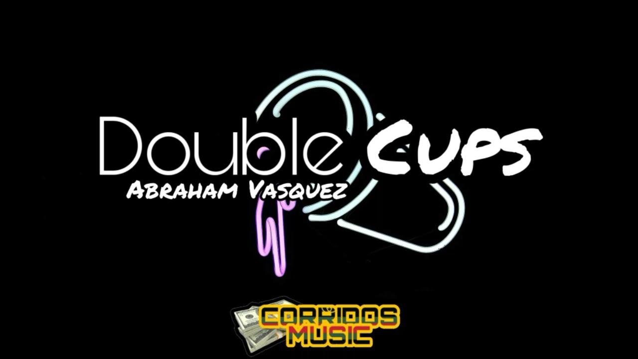 Double Cups - Abraham Vasquez (Corridos 2019) CM - YouTube