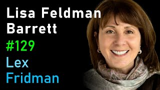 Lisa Feldman Barrett: Counterintuitive Ideas About How the Brain Works | Lex Fridman Podcast #129