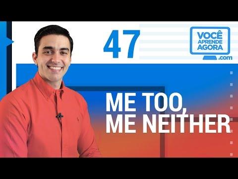 AULA DE INGLÊS 47 Me too, Me neither