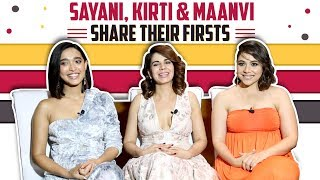 Kirti Kulhari, Maanvi Gagroo & Sayani Gupta Share Their Firsts | Exclusive