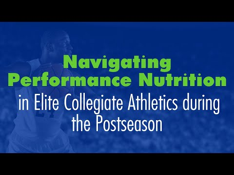 Navigating Performance Nutrition in Elite Collegiate Athletics during the Postseason