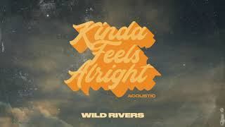 Wild Rivers - Kinda Feels Alright (Acoustic)