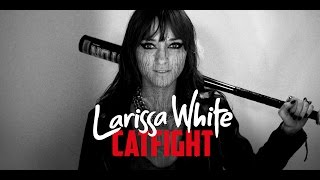 Larissa White - Catfight (official video)