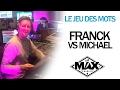 LE JEU DES MOTS -  FRANCK VS MICHAEL - LA MAX RADIO