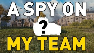 A SPY ON MY TEAM in World of Tanks!
