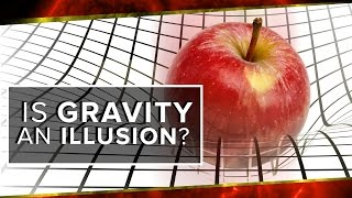 Is Gravity An Illusion?
