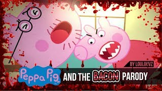 Peppa Pig and the Bacon Parody - LoulouVZ