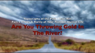 Topography of the Path - Lam Rim Part 4: Are You Throwing Gold In the River?