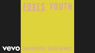 Foxes - Youth (Adventure Club Remix)(Audio)