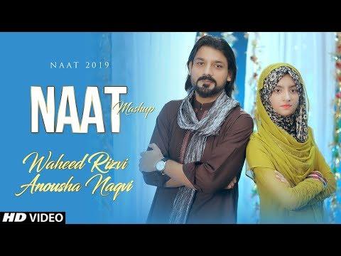 New Naat 2019 Mashup | Ya Nabi Yaa Nabi | Man Qunto Maula | Waheed Rizvi Ft. Anousha Naqvi