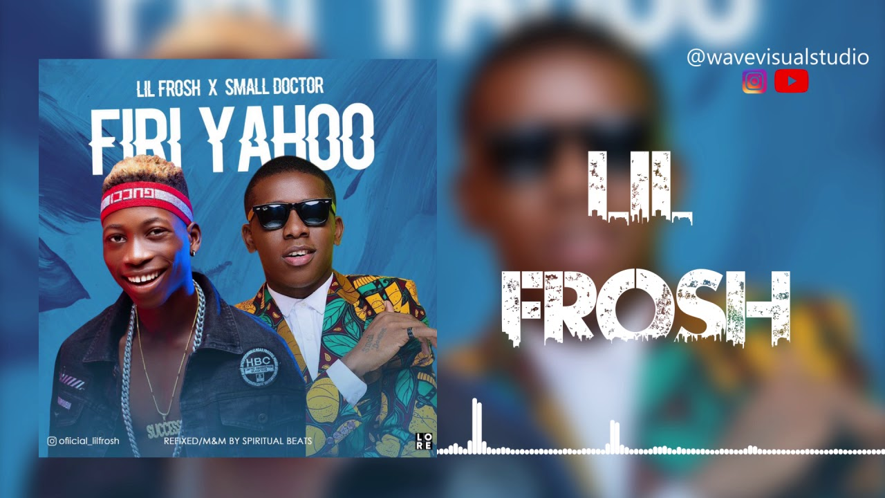 Download Lil frosh ft small doctor firi yahoo video