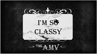 Repeat youtube video AMV - I'm So Classy - Bestamvsofalltime Anime MV ♫
