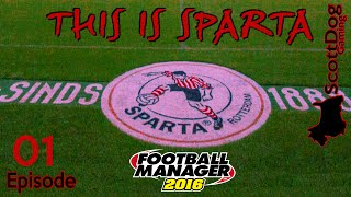 Football Manager 2016 Ep 01 THIS IS SPARTA ScottDogGaming