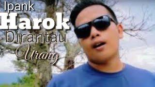 Ipank - Harok dirantau urang ( lirik Minang )