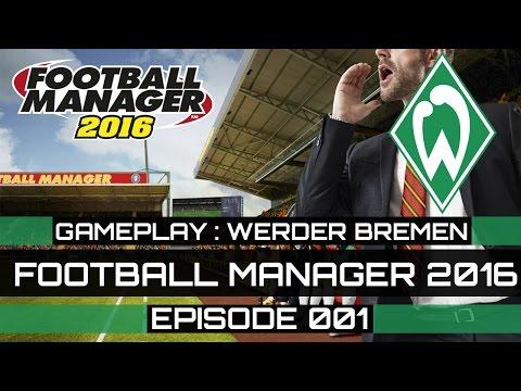 Football Manager 2016 Gameplay - Werder Bremen - Episode 001 (FM 2016 + Bundesliga)