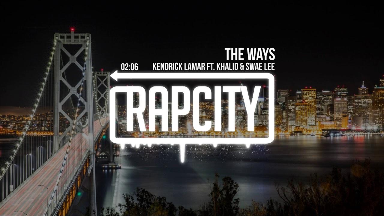 Kendrick Lamar The Ways Ft Khalid Swae Lee Lyrics Youtube