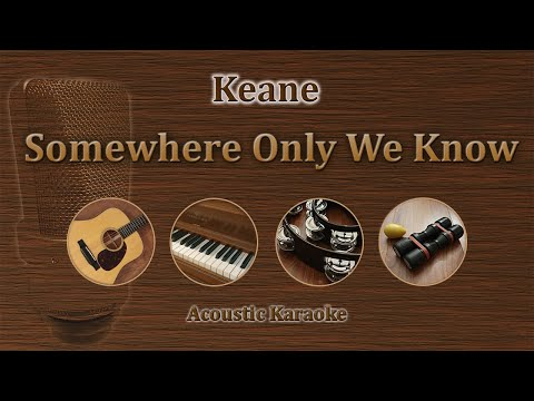 Somewhere Only We Know - Keane (Acoustic Karaoke)