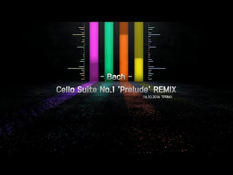 [TPRMX] Bach - Cello Suite No.1 'Prelude' REMIX